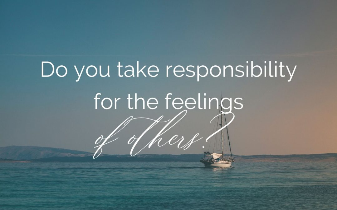 Do you take responsibility for the feelings of others?